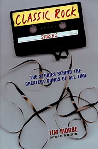 9780312180676: Classic Rock Stories: The Stories Behind the Greatest Songs of All Time