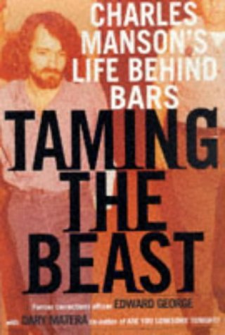 Taming the Beast: Charles Manson's Life Behind Bars: Edward George