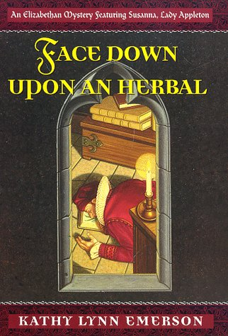 Face Down Upon an Herbal (Elizabethan Mysteries): Emerson, Kathy Lynn