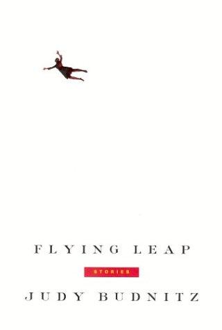 Flying Leap: Stories.: BUDNITZ, Judy.