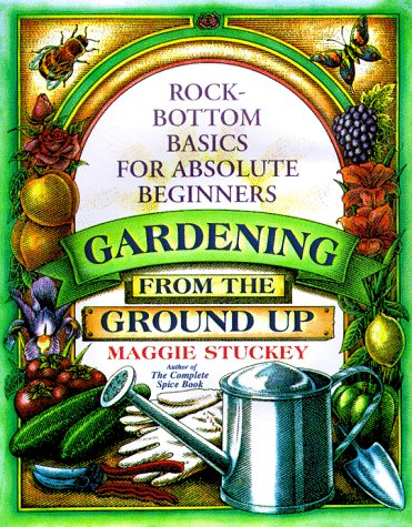 9780312181017: Gardening: From the Ground Up : Rock-Bottom Basics for Absolute Beginners