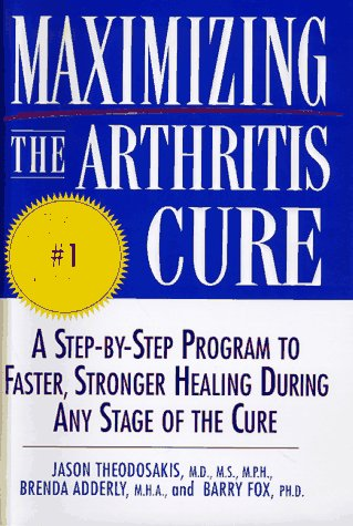 Maximizing the Arthritis Cure: A Step-By-Step Program to Faster, Stronger Healing During Any Stage ...