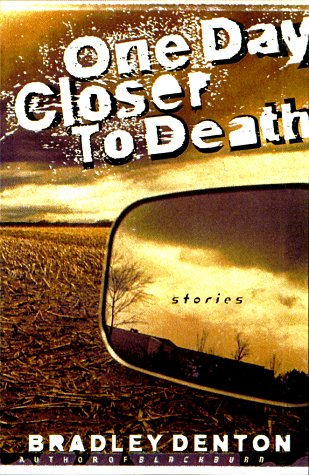 ONE DAY CLOSER TO DEATH: Denton, Bradley.
