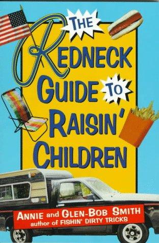 The Redneck Guide to Raisin' Children: Smith, Annie; Bob,