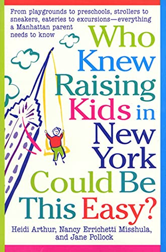 9780312182229: Who Knew Raising Kids in New York Could Be This Easy?: From playgrounds to preschools, strollers to sneakers, eateries to excursions-- everything a Manhattan Parent needs to know
