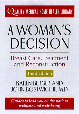 A Woman's Decision: Breast Care, Treatment & Reconstruction (Quality Medical Home Health Library) (9780312182298) by Karen Berger; John Bostwick