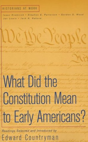 What Did the Constitution Mean To Early Americans? (Historians at Work) (0312182627) by Countryman, Edward