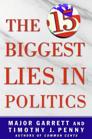 The 15 Biggest Lies in Politics: Major Garrett; Tim J. Penny