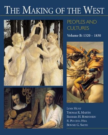 The Making of the West: Peoples and Cultures, Volume B: 1320-1830: Lynn Hunt; Thomas R. Martin; ...
