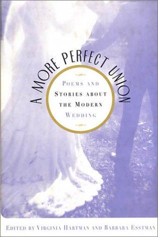 9780312185268: A More Perfect Union: Poems and Stories about the Modern Wedding