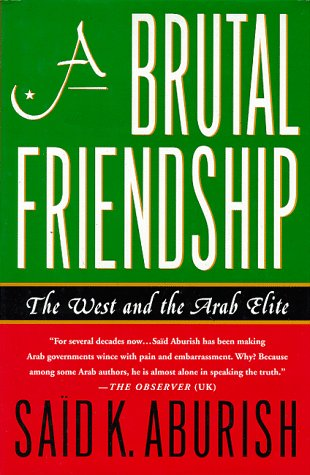 9780312185435: A Brutal Friendship: The West and the Arab Elite