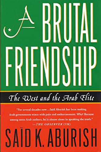 A Brutal Friendship: The West and The Arab Elite: Aburish, Said K.