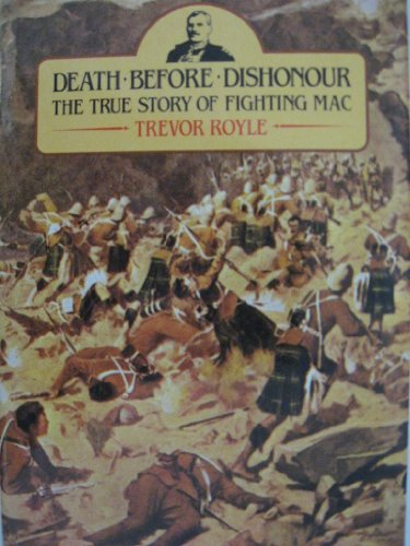 Death Before Dishonour The True Story Of Fighting Mac: Royle,Trevor