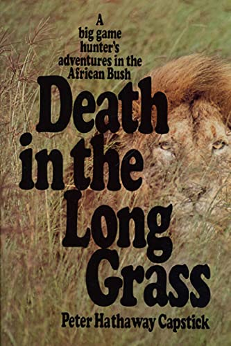 Death in the Long Grass: A Big Game Hunter's Adventures in the African Bush