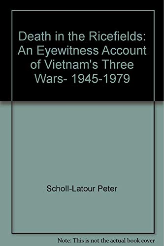 Death in the Rice Fields - an Eyewitness Account of Vietnams Three Wars 1945-979: Scholl-Latour, ...