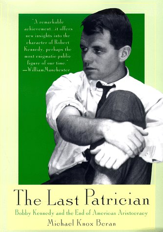 The Last Patrician : Bobby Kennedy and the End of the American Aristocracy: Beran, Michael Knox