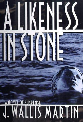 A Likeness In Stone: Martin, J. Wallis