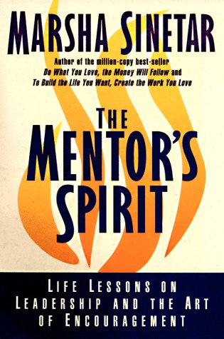 Mentor's Spirit, The: Life Lessons on Leadership and the Art of Encouragement