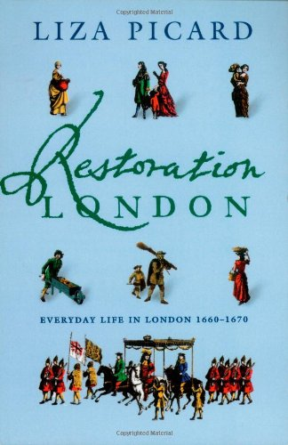 Restoration London: From Poverty to Pets, from Medicine to Magic, from Slang to Sex, from Wallpaper to Women's Rights (0312186592) by Liza Picard