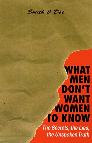 What Men Don't Want Women to Know, the Secrets, the Lies, the Unspoken Truth: Smith and Doe