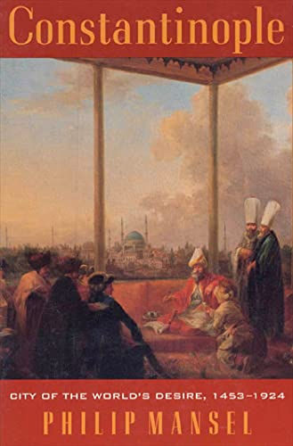 9780312187088: Constantinople: City of the World's Desire, 1453-1924