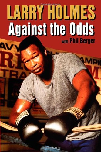 Larry Holmes: Against the Odds: Holmes, Larry;Berger, Phil;St.