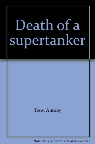 Death of a Supertanker: Trew, Antony