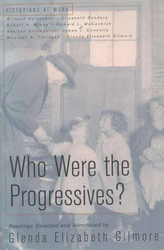 Who Were the Progressives? (Historians at Work) (0312189303) by Glenda Elizabeth Gilmore