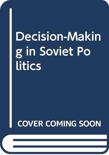 9780312190132: Decision-Making in Soviet Politics