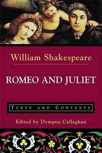 Romeo and Juliet: Texts and Contexts (Bedford: William Shakespeare; Editor-Dympna