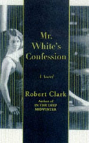 Mr. White's Confession (Signed First Edition): Robert Clark