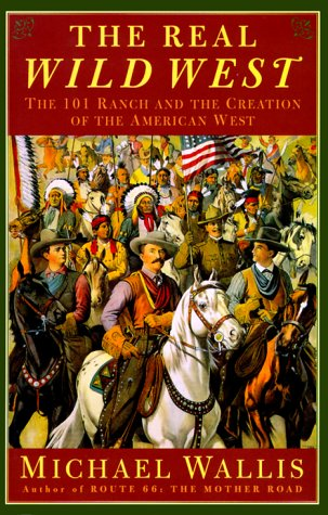 The Real Wild West; the 101 Ranch and the Creatin of the American West