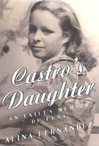 Castro's Daughter: An Exile's Memoir of Cuba: Fernandez Revuelta, Alina