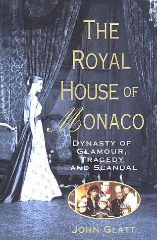 The Royal House of Monaco: Dynasty of Glamour, Tragedy and Scandal (0312193262) by John Glatt