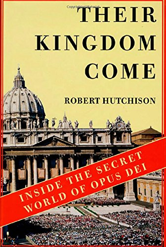 Their Kingdom Come: Inside the Secret World of Opus Dei: Hutchison, Robert