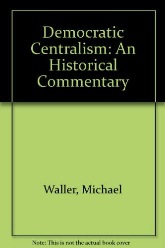 9780312193690: Democratic Centralism: An Historical Commentary