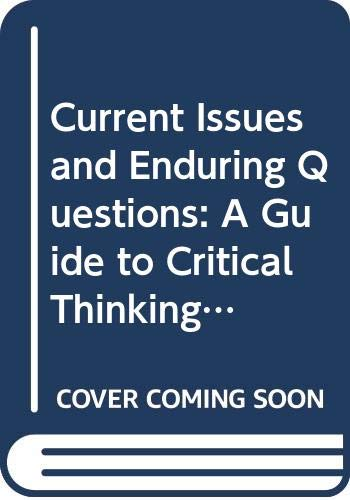 Current Issues and Enduring Questions: A Guide to Critical Thinking and Argument With Readings - ...