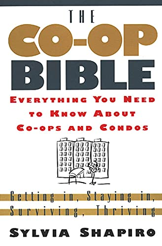 The Co Op Bible: Everything You Need To Know About Co Ops And Condos; Getting In, Staying In, Surviving, Thriving
