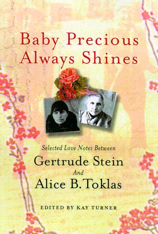 Baby Precious Always Shines: Selected Love Notes Between Gertrude Stein and Alice B. Toklas: Kay ...