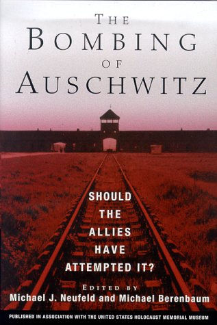 The Bombing of Auschwitz: Should the Allies Have Attempted It?: Neufeld, Michael and Berenbaum, ...