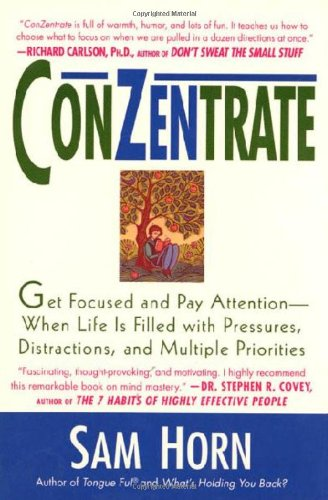 9780312198473: ConZentrate: Get Focused and Pay Attention--When Life Is Filled with Pressures, Distractions, and Multiple Priorities