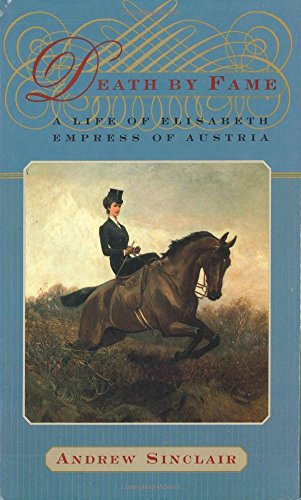 9780312198527: Death by Fame: A Life of Elisabeth, Empress of Austria
