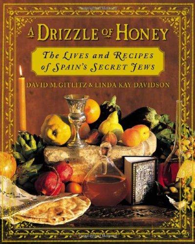 A Drizzle of Honey : The Lives and Recipes of Spain's Secret Jews: Gitlitz, David M.; Davidson...