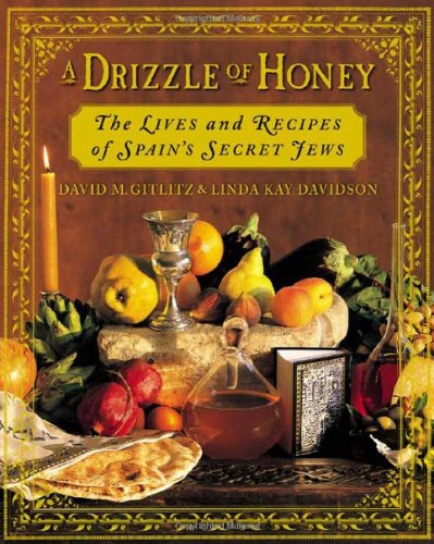 A Drizzle of Honey : The Lives and Recipes of Spain's Secret Jews: Gitlitz, David M., Davidson...