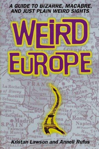 9780312198732: Weird Europe: A Guide to Bizarre, Macabre, and Just Plain Weird Sights