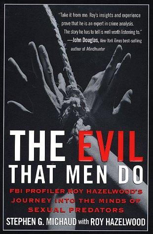 9780312198770: The Evil That Men Do: FBI Profiler Roy Hazelwood's Journey into the Minds of Sexual Predators