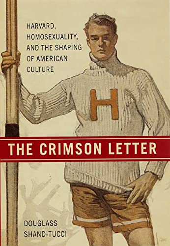 9780312198961: The Crimson Letter: Harvard, Homosexuality, and the Shaping of American Culture