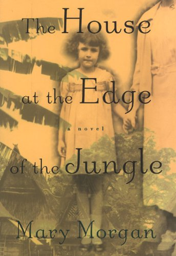 The House at the Edge of the Jungle: A Novel: Morgan, Mary