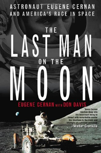 The Last Man on the Moon: Astronaut Eugene Cernan and America's Race in Space.