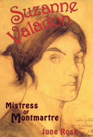 Suzanne Valadon: The Mistress of Montmartre: June Rose, Suzanne Valadon